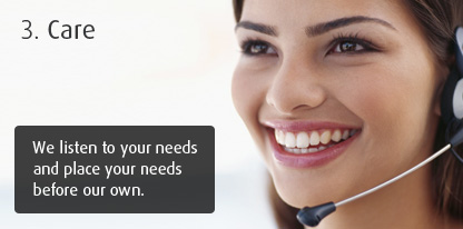 Care - We listen to your needs and place your needs before our own.